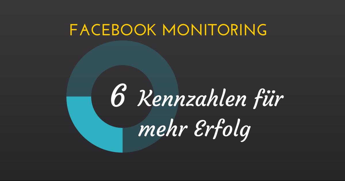 Facebook Monitoring: 6 Kennzahlen für mehr Erfolg
