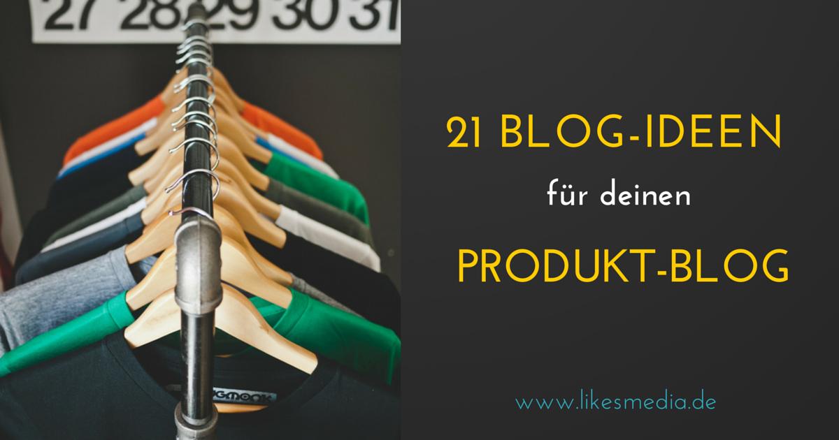 21 Blog-Ideen, die Begeisterung für deine Produkte auslösen