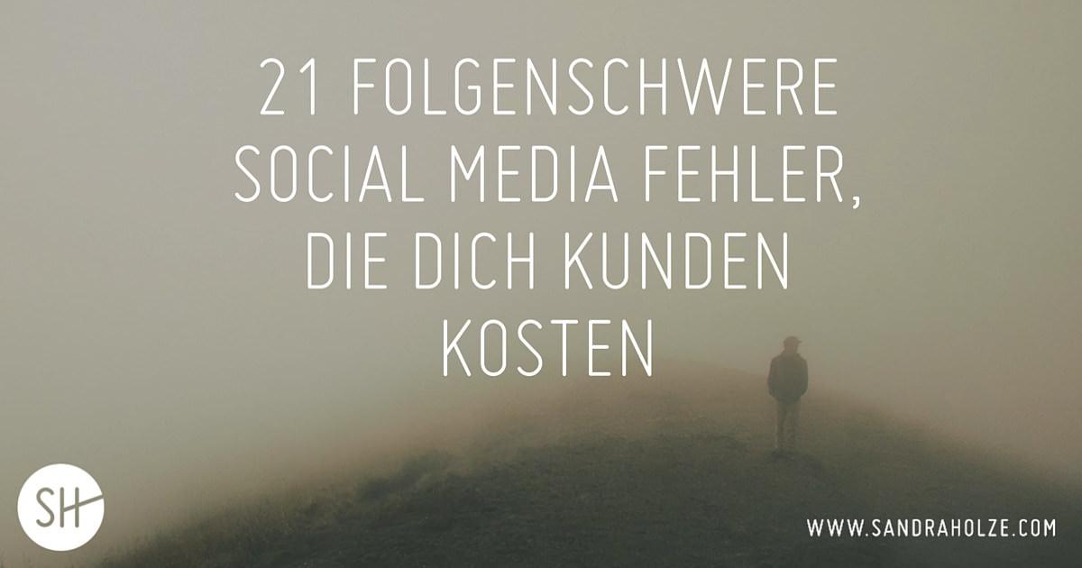 21 folgenschwere Social Media Fehler, die Kunden kosten