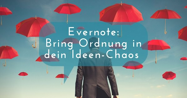 Evernote Anleitung: Wie du mit Evernote Tags Ordnung in dein Ideen-Chaos bringst